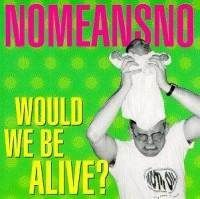 """No Means No - NoMeansNo - Would We Be Alive - Rise - 1996 Vancouver Punk 12"""""""