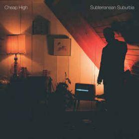 Cheap High – Subterranean Suburbia - 2016 Canada Post Punk LP