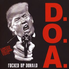 "D.O.A. ‎– F+++++ Up Donald - 2016 Vancouver Canada Hardcore Punk - Red Vinyl 3 Trk 7"" 45 EP"