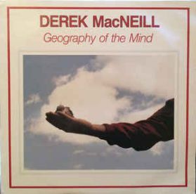 Derek MacNeill – Geography of the Mind - 1986 Vancouver Ambient Folk Electronic LP