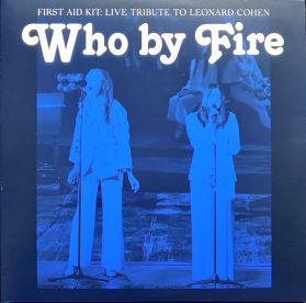 First Aid Kit – Who By Fire - Live Tribute To Leonard Cohen - 2021 Indie Folk - Blue Vinyl - Sealed 2LP