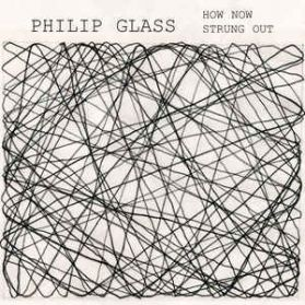 Philip Glass - How Now Strung Out - 1968 NY Live -  20th Century Classical 180 Grm LP