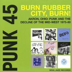 Punk 45: Burn Rubber City Burn! Akron, Ohio : Punk And The Decline Of The Mid West 1975 - 80 - Punk Art Rock 2LP
