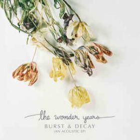 The Wonder Years – Burst & Decay (An Acoustic EP) - 2017 Alt Pop Punk - White Vinyl 7 Trk 12 EP